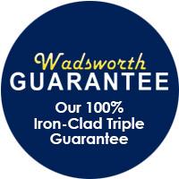 Wadsworth Guarantee - Our 100% Iron-Clad Triple Guarantee